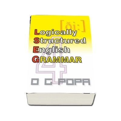 L. S. E. G - Logically structured english grammar de O. G. Popa