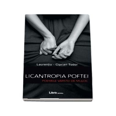 Licantropia poftei. Poemele varstei de mijloc de Laurentiu Ciprian Tudor