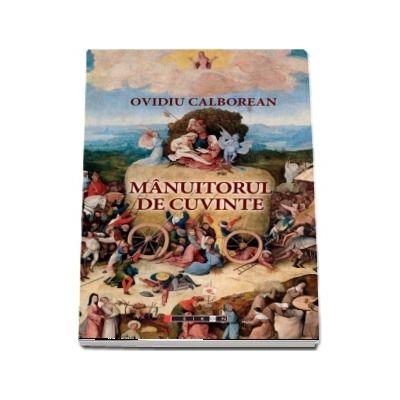 Manuitorul de cuvinte de Ovidiu, Calborean