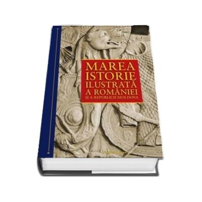 Marea istorie ilustrata a Romaniei si a republicii Moldova de Ioan-Aurel Pop