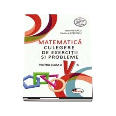 Matematica. Culegere de exercitii si probleme pentru clasa a V-a - Aprobat OMEN nr. 3022/08. 01. 2018