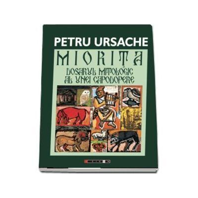 Miorita, dosarul mitologic al unei capodopere - Petru Ursache