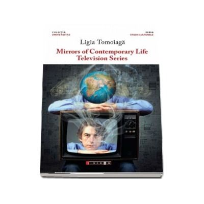 Mirrors of contemporary life - Television series de Ligia Tomoioaga