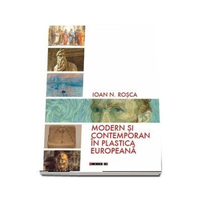 Modern si contemporan in plastica europeana de Ioan N. Rosca