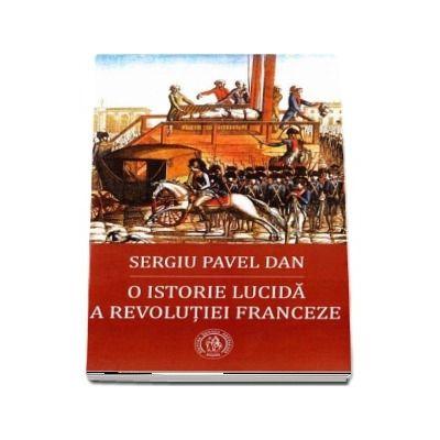 O istorie lucida a Revolutiei Franceze de Sergiu Pavel Dan