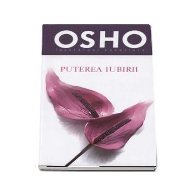 Osho - Puterea iubirii (Invataturi esentiale)