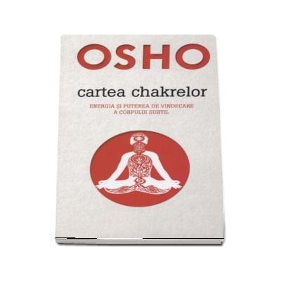 Oshoa - Cartea chakrelor. Energia si puterea de vindecare a corpului subtil