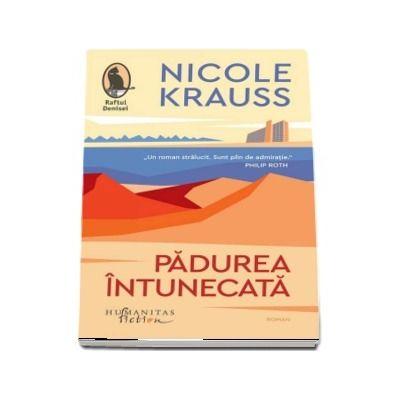 Padurea intunecata de Nicole Krauss - Colectia Raftul Denisei (Traducere si note de Luana Schidu)