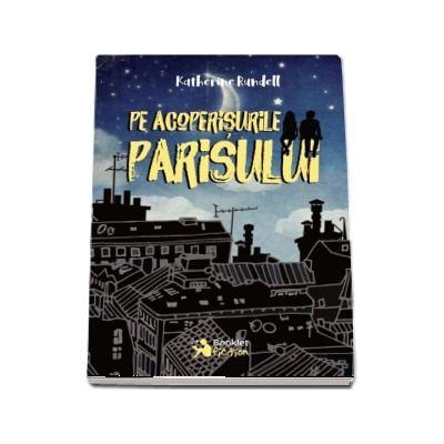 Pe acoperisurile Parisului de Katherine Rundell