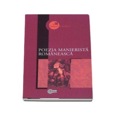 Poezia manierista romaneasca - Selectie a textelor, studiu introductiv si note bibliografice, concepte operationale si repere bibliografice de Lucia Turcanu