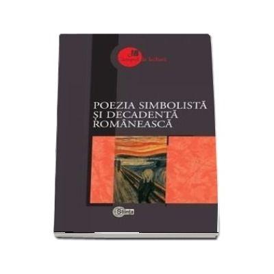 Poezia simbolista si decadenta romaneasca - Prefata, selectie a textelor, note biobibliografice, concepte operationale si bibliografie de Adrian Ciubotaru