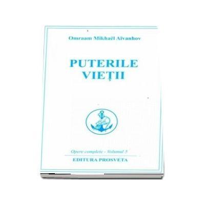 Puterile vietii de Omraam Mikhael Aivanhov - Opere complete - Volumul 5