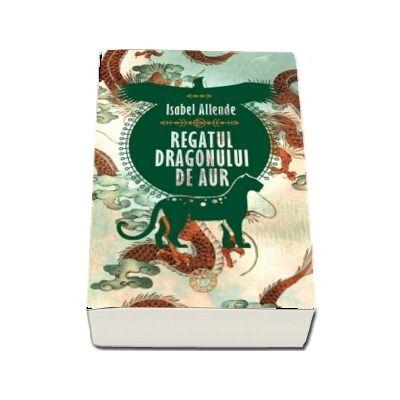 Regatul Dragonului de Aur de Isabel Allende - Traducere de Lidia Dumitru