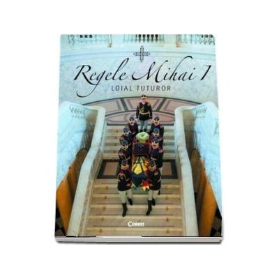 Regele Mihai I - loial tuturor. Ilustratii din proiectul (Fotografii pentru Rege)