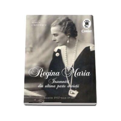 Regina Maria - Insemnari din ultima parte a vietii de Sorin Cristescu