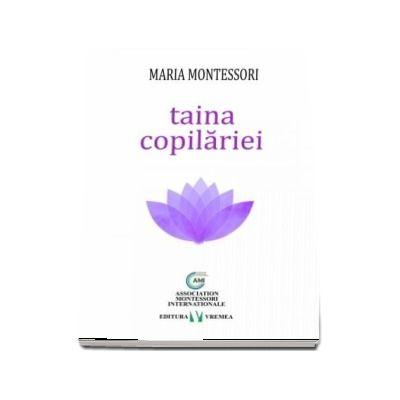 Taina copilariei de Maria Montessori