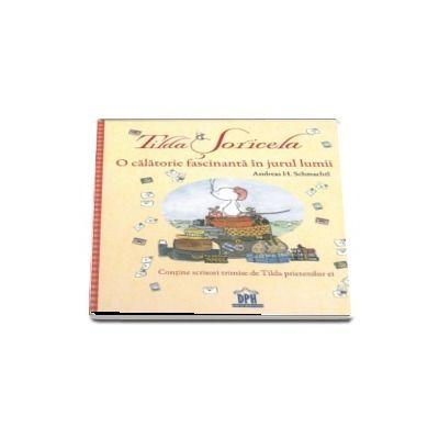 Tilda Soricela - O calatorie fascinanta in jurul lumii de Andreas H. Schmachtl