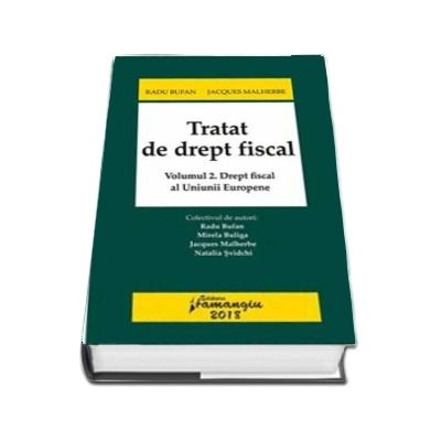 Tratat de drept fiscal. Volumul 2 - Drept fiscal al Uniunii Europene de Radu Bufan