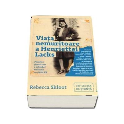 Viata nemuritoare a Henriettei Lacks. Povestea femeii care a schimbat medicina secolului XX de Rebecca Skloot