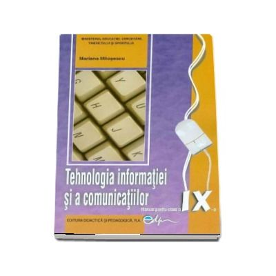 Tehnologia informatiei si a comunicatiilor, manual pentru clasa a IX-a (Mariana Milosescu)