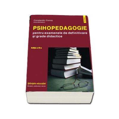 Psihopedagogie pentru examenele de definitivare si grade didactice. Editia a III-a