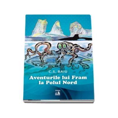 Aventurile lui Fram la Polul Nord de C. S. Baiu