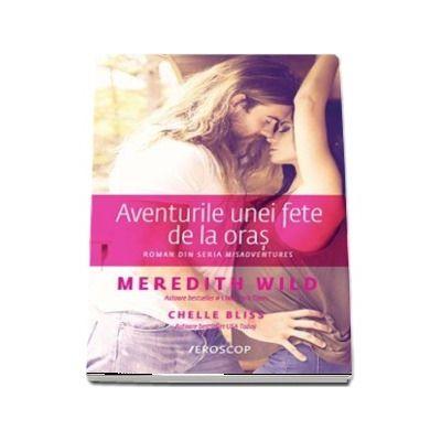 Aventurile unei fete de la oras de Meredith Wild - ROMAN DIN SERIA MISADVENTURES