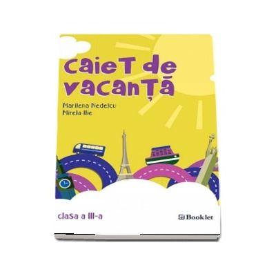 Caiet de vacanta pentru clasa a III-a de Mirela Ilie - Editia a 3-a, revizuita 2018