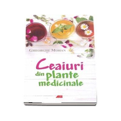 Ceaiuri din plante medicinale (Gheorghe Mohan)