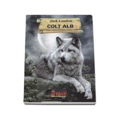 Colt alb de Jack London (Colectia Cartile de aur ale copilariei)