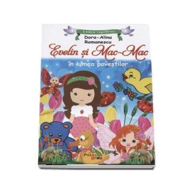 Evelin si Mac-Mac in lumea povestilor - Editie ilustrata (Colectia Lumea copilariei)