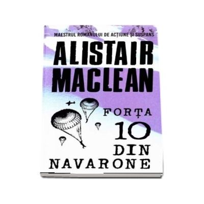 Forta 10 din Navarone - Alistair Maclean (Maestrul romanului de actiune si suspans)