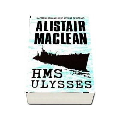 HMS Ulysses - Alistair Maclean (Maestrul romanului de actiune si suspans)