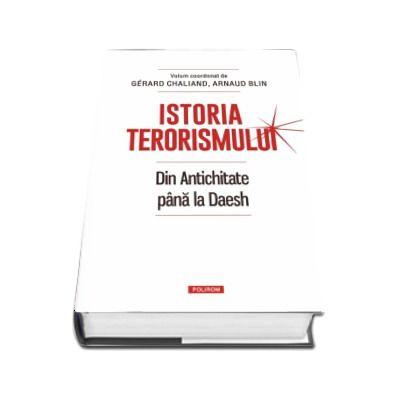Istoria terorismului. Din Antichitate pana la Daesh - Gerard Chaliand - Traducere de Giuliano Sfichi
