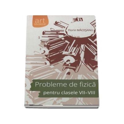 Probleme de fizica, pentru clasele VII-VIII - Florin Macesanu (Solutii complete)