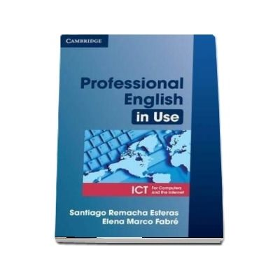 Professional English in Use ICT Student's Book - Elena Marco Fabre and Santiago Remacha Esteras