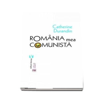 Romania mea comunista (Catherine Durandin)