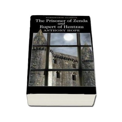 The Prisoner of Zenda and Rupert of Hentzau (Anthony Hope)