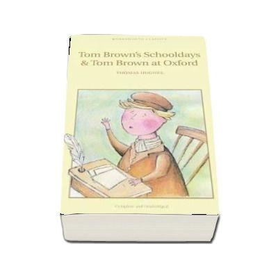 Tom Brown's Schooldays & Tom Brown at Oxford (Thomas Hughes)