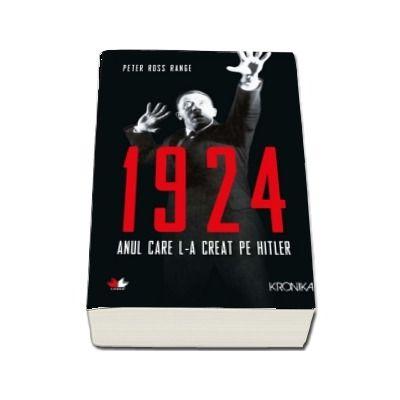 1924. Anul care l-a creat pe Hitler - Peter Ross Range