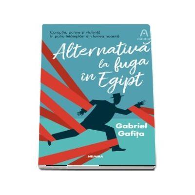 Alternativa la fuga in Egipt - Gabriel Gafita