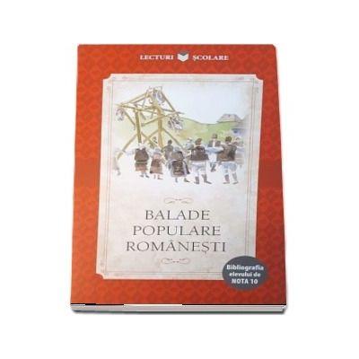 Balade populare romanesti. Bibliografia elevului de Nota 10