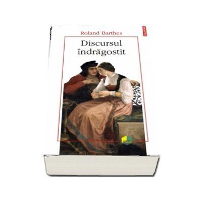 Discursul indragostit - Traducere, note si introducere de Magda Jeanrenaud