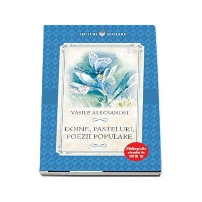 Doine, pasteluri, poezii populare. Bibliografia elevului de Nota 10 de Vasile Alecsandri