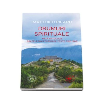 Drumuri spirituale. Mica antologie din cele mai frumoase texte tibetane de Matthieu Ricard (Traducere din limba franceza de Alexandra Medrea)