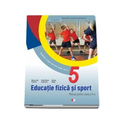 Educatie fizica si sport, manual pentru clasa a V-a de autor, Monica Iulia Stanescu (Contine editie digitala)
