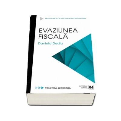 Evaziunea fiscala, Daniela Dediu, Universul Juridic