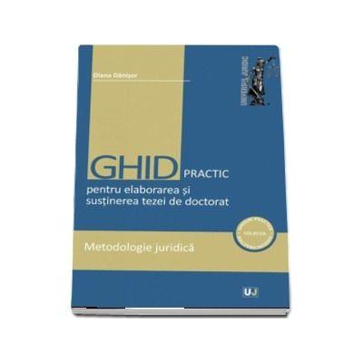 Ghid practic pentru elaborarea si sustinerea tezei de doctorat. Metodologie juridica
