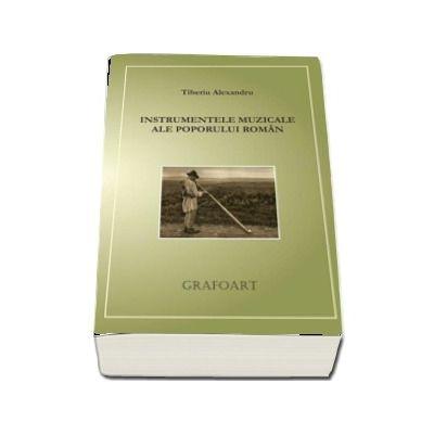 Instrumentele muzicale ale poporului roman de Tiberiu Alexandru