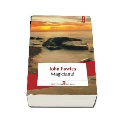 John Fowles, Magicianul. Editia 2018 - Traducere din limba engleza de Livia Deac si Mariana Chitoran